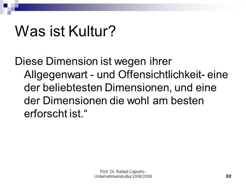 Prof. Dr. Rafael Capurro - Unternehmenskultur 2008/200932 Was ist Kultur? Diese Dimension ist wegen ihrer Allgegenwart - und Offensichtlichkeit- eine
