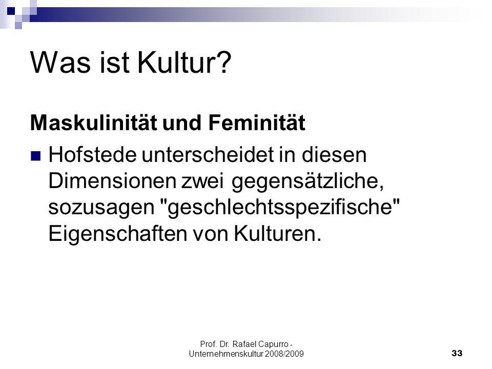 Prof. Dr. Rafael Capurro - Unternehmenskultur 2008/200933 Was ist Kultur? Maskulinität und Feminität Hofstede unterscheidet in diesen Dimensionen zwei