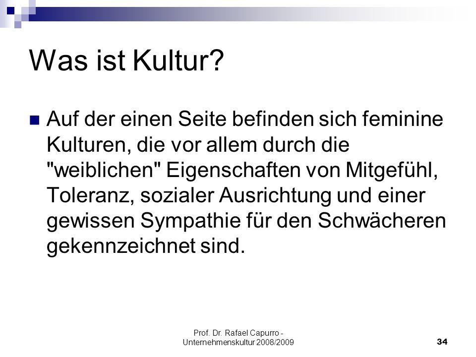 Prof. Dr. Rafael Capurro - Unternehmenskultur 2008/200934 Was ist Kultur? Auf der einen Seite befinden sich feminine Kulturen, die vor allem durch die