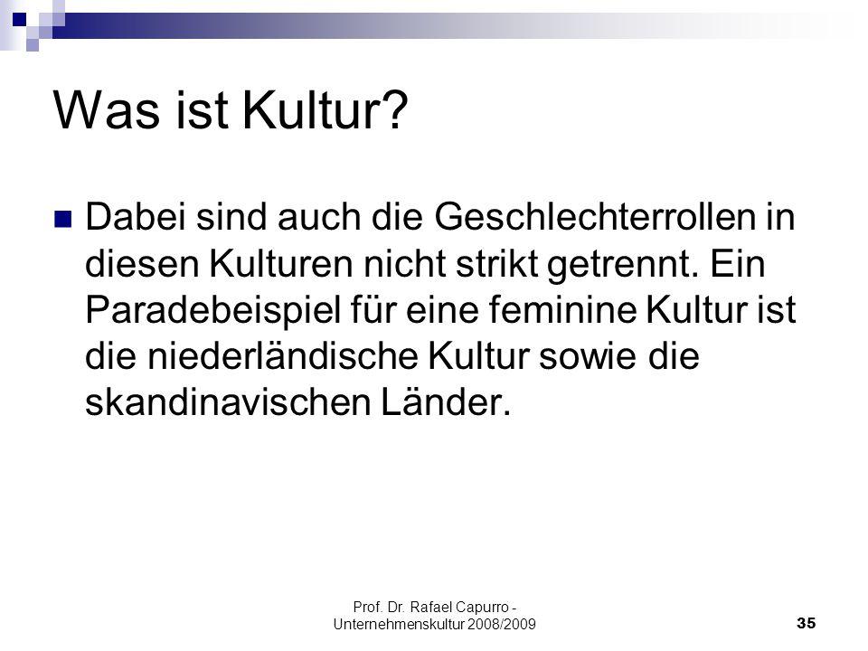 Prof. Dr. Rafael Capurro - Unternehmenskultur 2008/200935 Was ist Kultur? Dabei sind auch die Geschlechterrollen in diesen Kulturen nicht strikt getre