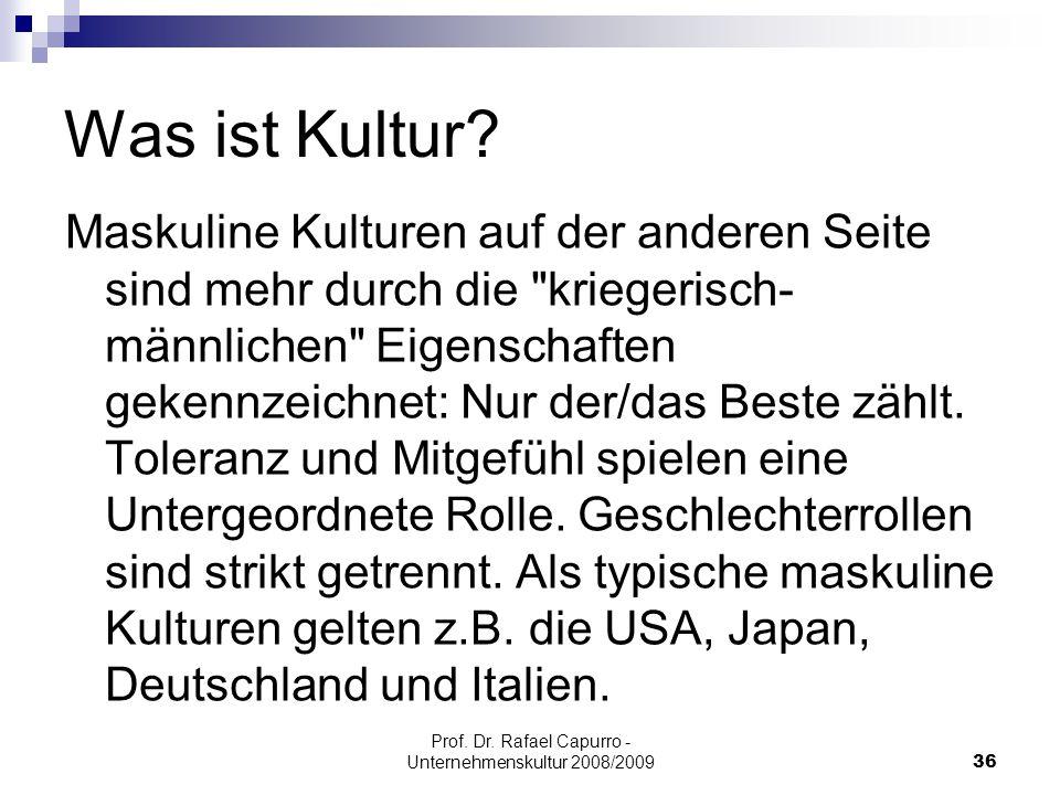 Prof. Dr. Rafael Capurro - Unternehmenskultur 2008/200936 Was ist Kultur? Maskuline Kulturen auf der anderen Seite sind mehr durch die
