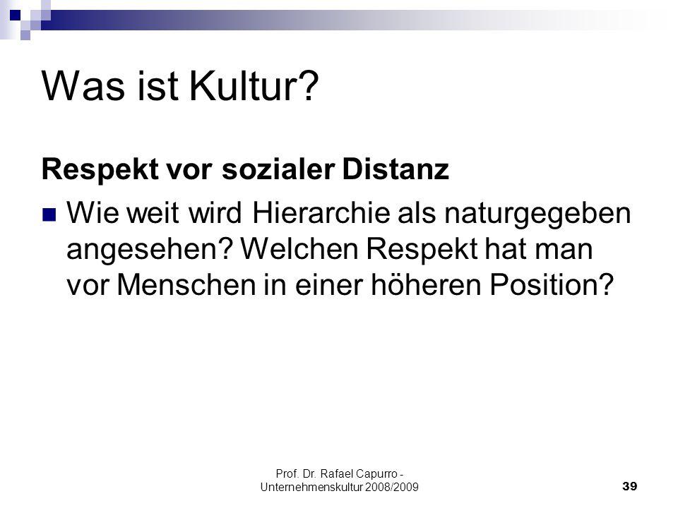 Prof. Dr. Rafael Capurro - Unternehmenskultur 2008/200939 Was ist Kultur? Respekt vor sozialer Distanz Wie weit wird Hierarchie als naturgegeben anges
