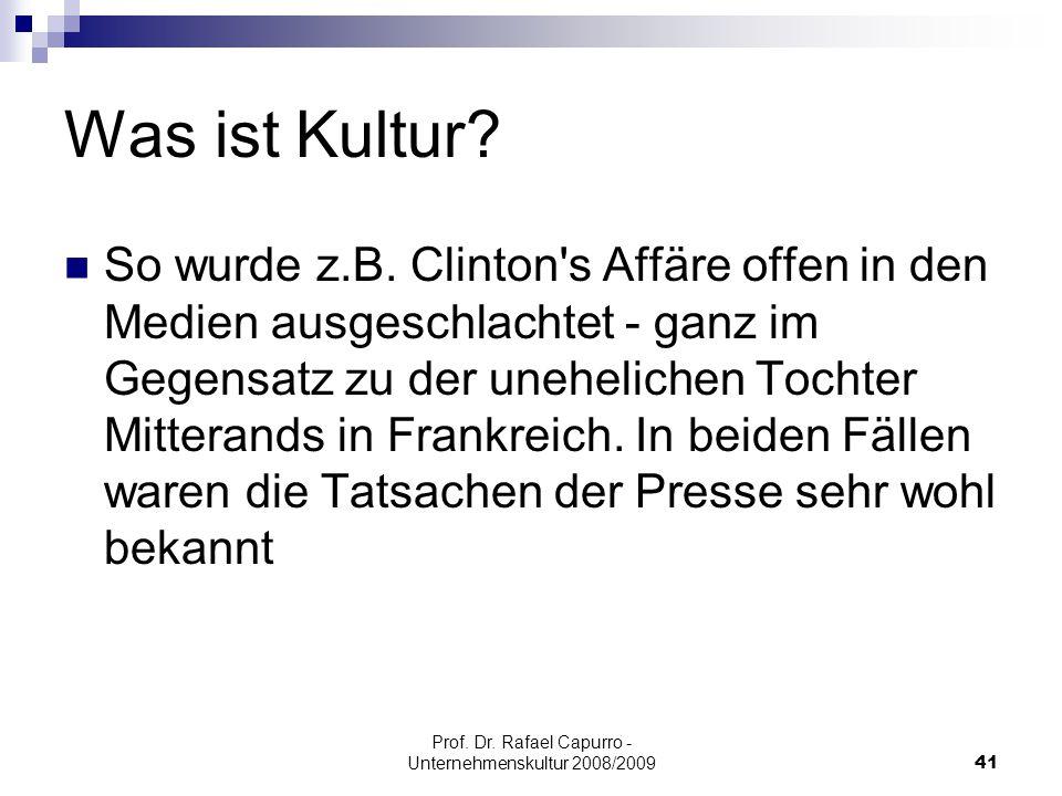 Prof. Dr. Rafael Capurro - Unternehmenskultur 2008/200941 Was ist Kultur? So wurde z.B. Clinton's Affäre offen in den Medien ausgeschlachtet - ganz im