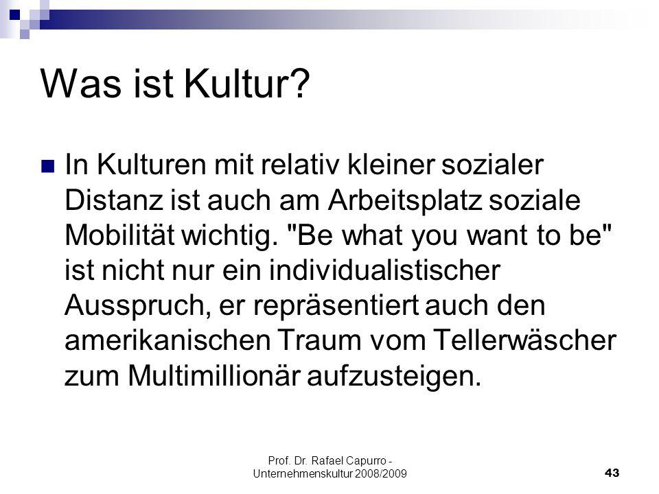 Prof. Dr. Rafael Capurro - Unternehmenskultur 2008/200943 Was ist Kultur? In Kulturen mit relativ kleiner sozialer Distanz ist auch am Arbeitsplatz so