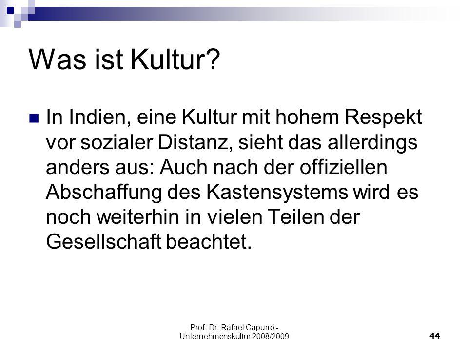 Prof. Dr. Rafael Capurro - Unternehmenskultur 2008/200944 Was ist Kultur? In Indien, eine Kultur mit hohem Respekt vor sozialer Distanz, sieht das all