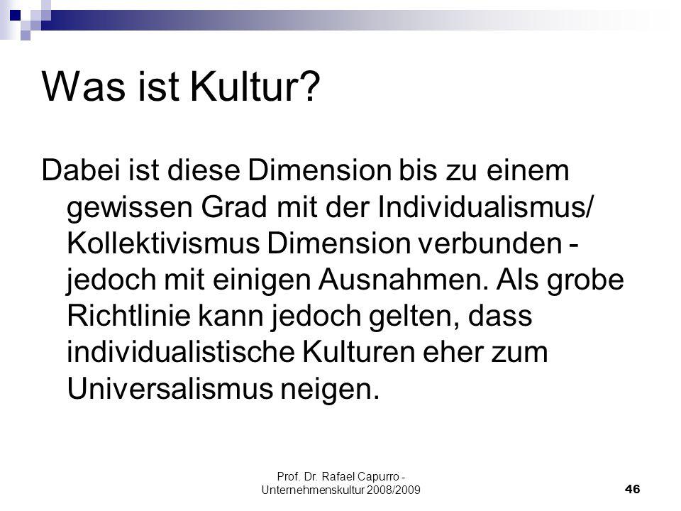 Prof. Dr. Rafael Capurro - Unternehmenskultur 2008/200946 Was ist Kultur? Dabei ist diese Dimension bis zu einem gewissen Grad mit der Individualismus