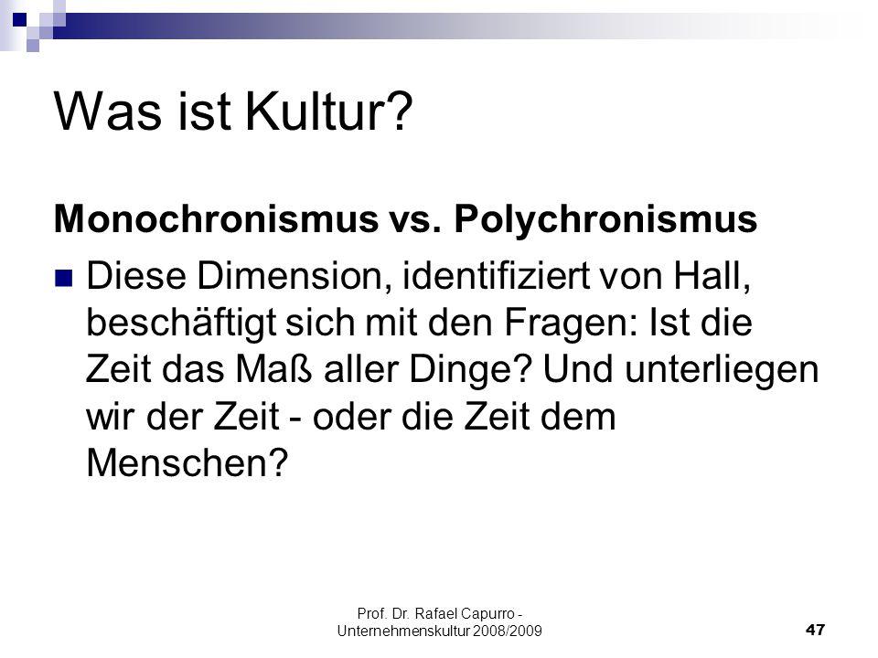 Prof. Dr. Rafael Capurro - Unternehmenskultur 2008/200947 Was ist Kultur? Monochronismus vs. Polychronismus Diese Dimension, identifiziert von Hall, b
