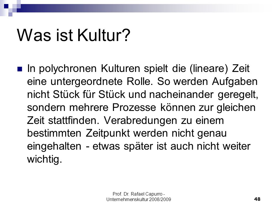 Prof. Dr. Rafael Capurro - Unternehmenskultur 2008/200948 Was ist Kultur? In polychronen Kulturen spielt die (lineare) Zeit eine untergeordnete Rolle.