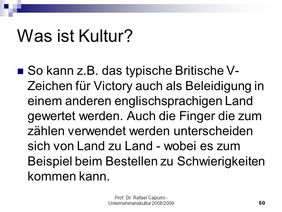 Prof. Dr. Rafael Capurro - Unternehmenskultur 2008/200950 Was ist Kultur? So kann z.B. das typische Britische V- Zeichen für Victory auch als Beleidig