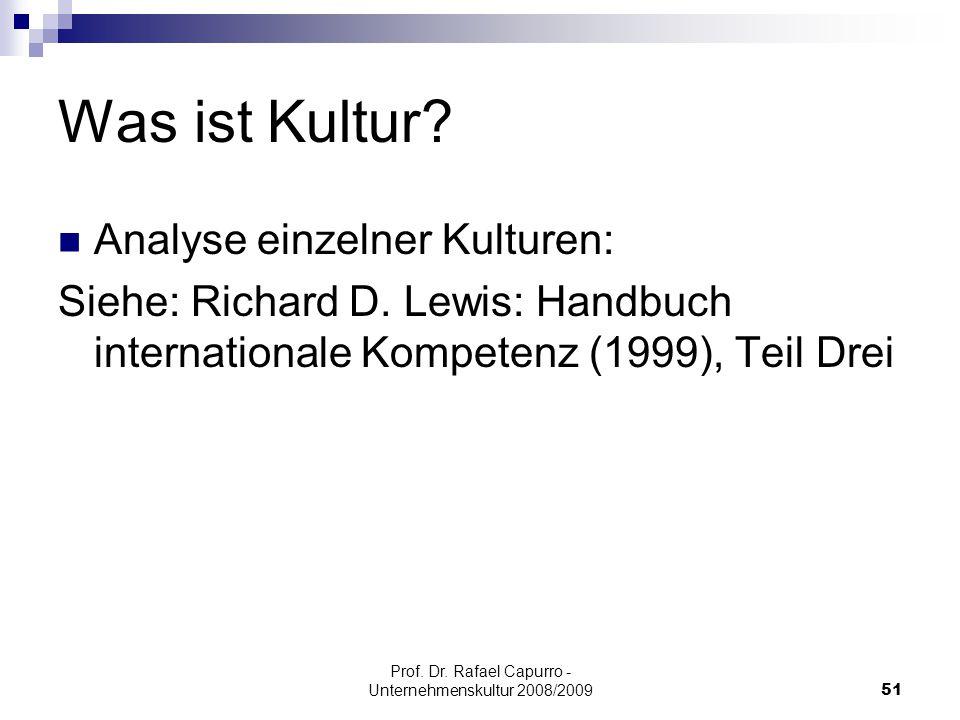 Prof. Dr. Rafael Capurro - Unternehmenskultur 2008/200951 Was ist Kultur? Analyse einzelner Kulturen: Siehe: Richard D. Lewis: Handbuch internationale