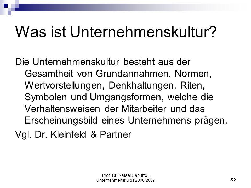 Prof. Dr. Rafael Capurro - Unternehmenskultur 2008/200952 Was ist Unternehmenskultur? Die Unternehmenskultur besteht aus der Gesamtheit von Grundannah