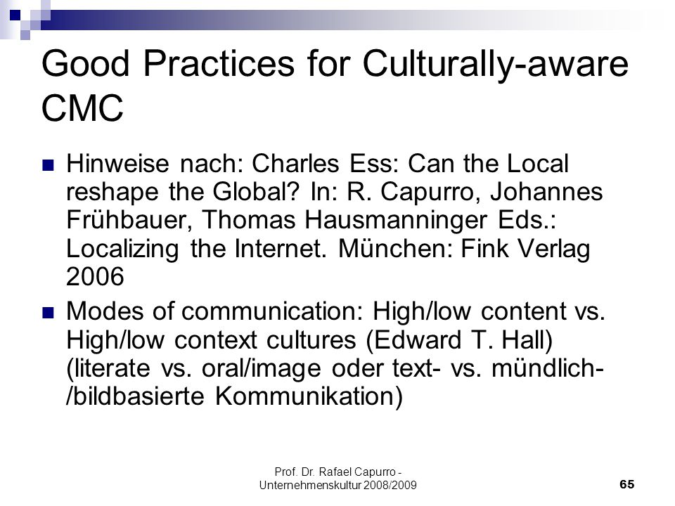 Prof. Dr. Rafael Capurro - Unternehmenskultur 2008/200965 Good Practices for Culturally-aware CMC Hinweise nach: Charles Ess: Can the Local reshape th
