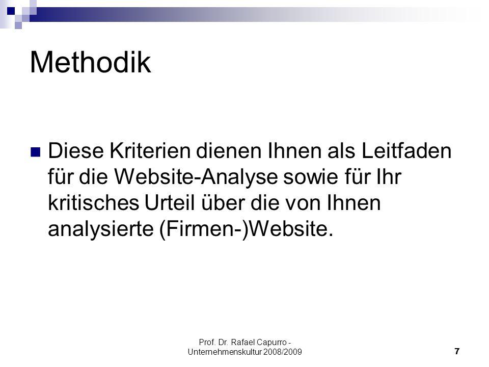 Prof. Dr. Rafael Capurro - Unternehmenskultur 2008/20097 Methodik Diese Kriterien dienen Ihnen als Leitfaden für die Website-Analyse sowie für Ihr kri