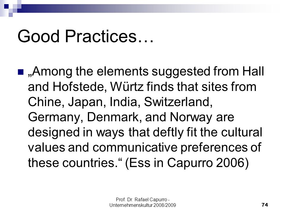 """Prof. Dr. Rafael Capurro - Unternehmenskultur 2008/200974 Good Practices… """"Among the elements suggested from Hall and Hofstede, Würtz finds that sites"""