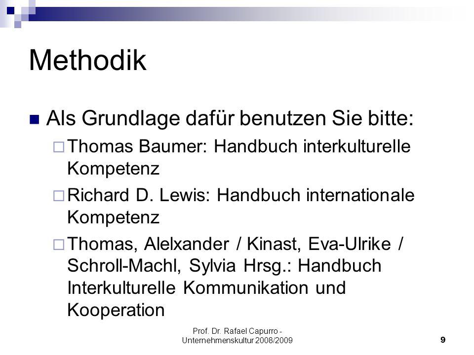 Prof. Dr. Rafael Capurro - Unternehmenskultur 2008/20099 Methodik Als Grundlage dafür benutzen Sie bitte:  Thomas Baumer: Handbuch interkulturelle Ko