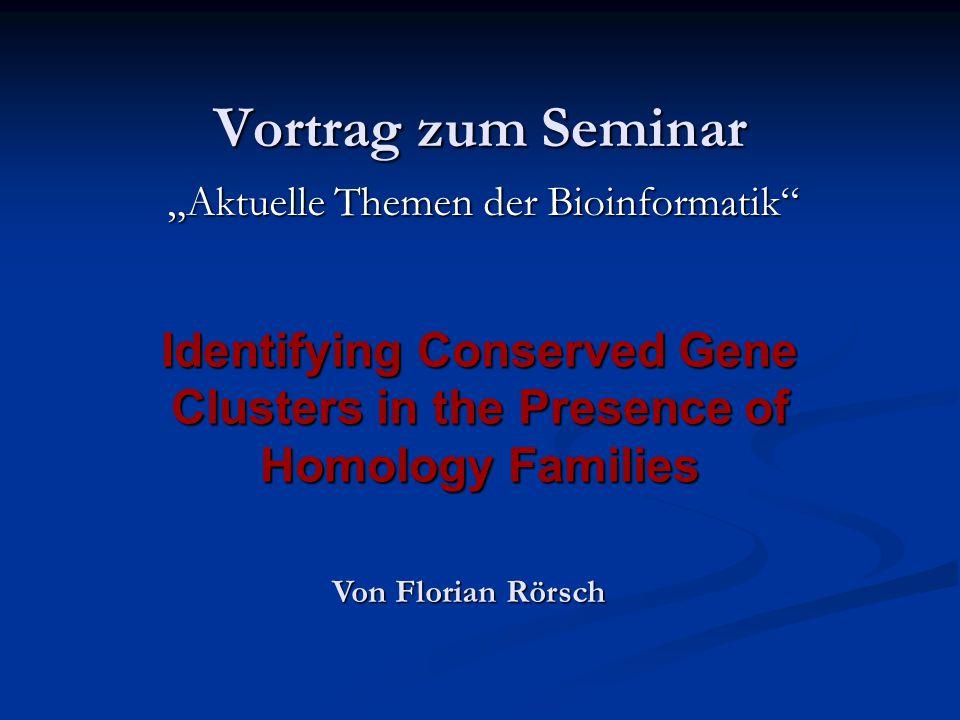 """Vortrag zum Seminar """"Aktuelle Themen der Bioinformatik"""" Identifying Conserved Gene Clusters in the Presence of Homology Families Von Florian Rörsch"""