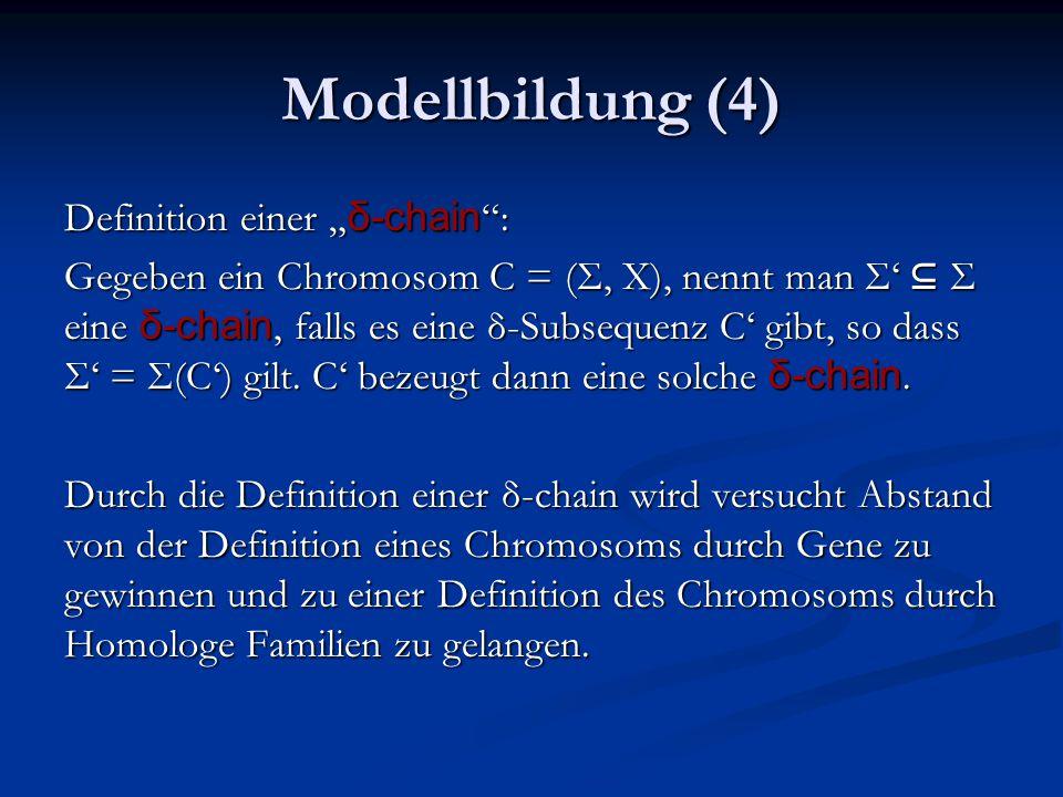 """Modellbildung (4) Definition einer """" δ-chain : Gegeben ein Chromosom C = (Σ, X), nennt man Σ' ⊆ Σ eine δ-chain, falls es eine δ-Subsequenz C' gibt, so dass Σ' = Σ(C') gilt."""