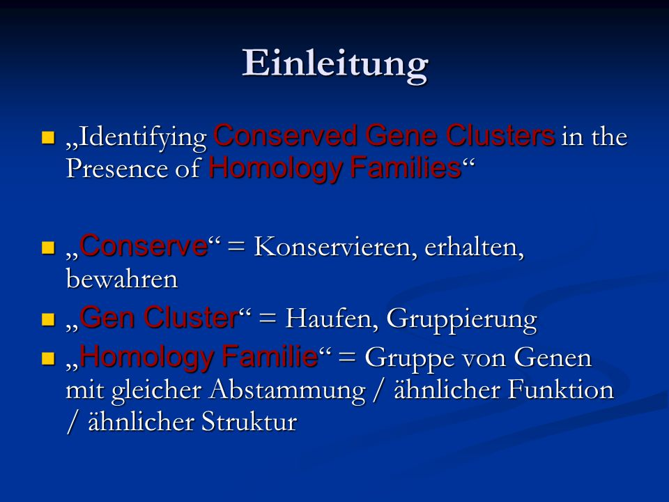 """Einleitung """"Identifying Conserved Gene Clusters in the Presence of Homology Families """" """"Identifying Conserved Gene Clusters in the Presence of Homolog"""