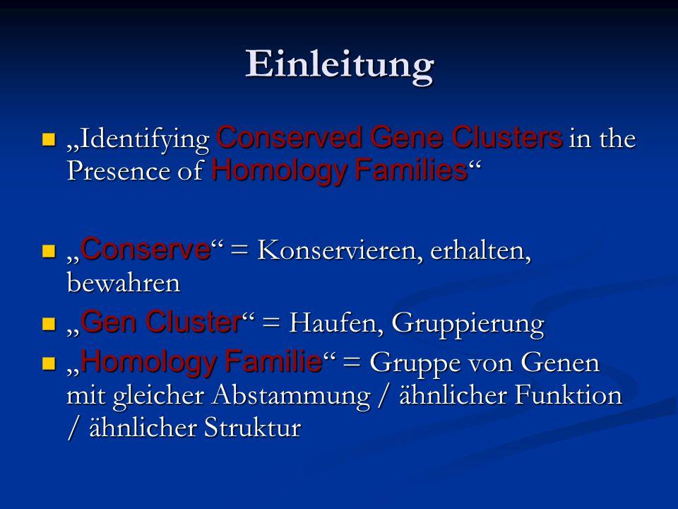 """Einleitung """"Identifying Conserved Gene Clusters in the Presence of Homology Families """"Identifying Conserved Gene Clusters in the Presence of Homology Families """" Conserve = Konservieren, erhalten, bewahren """" Conserve = Konservieren, erhalten, bewahren """" Gen Cluster = Haufen, Gruppierung """" Gen Cluster = Haufen, Gruppierung """" Homology Familie = Gruppe von Genen mit gleicher Abstammung / ähnlicher Funktion / ähnlicher Struktur """" Homology Familie = Gruppe von Genen mit gleicher Abstammung / ähnlicher Funktion / ähnlicher Struktur"""