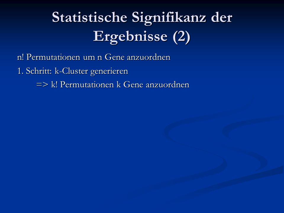 Statistische Signifikanz der Ergebnisse (2) n. Permutationen um n Gene anzuordnen 1.