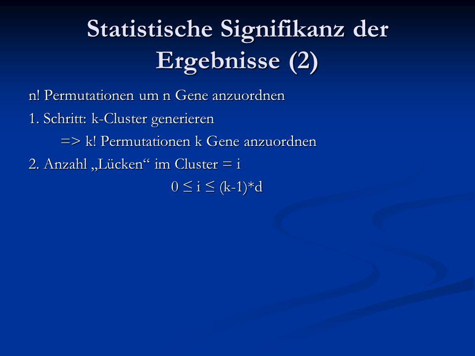 Statistische Signifikanz der Ergebnisse (2) n! Permutationen um n Gene anzuordnen 1. Schritt: k-Cluster generieren => k! Permutationen k Gene anzuordn