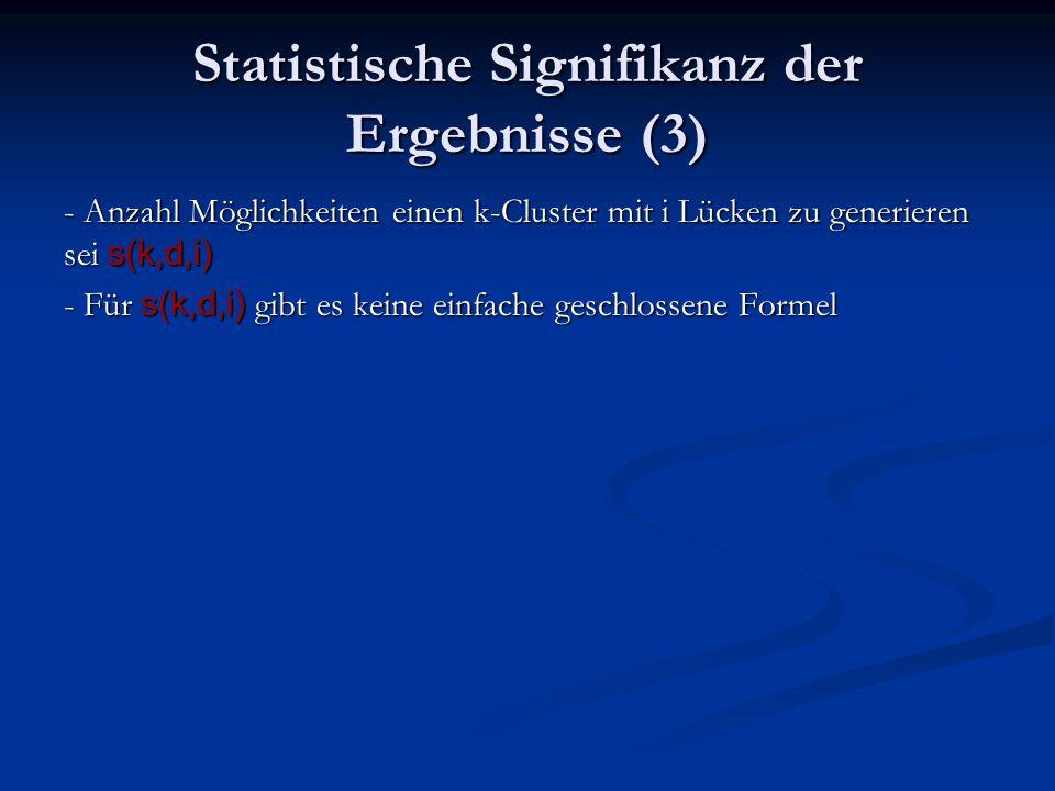 Statistische Signifikanz der Ergebnisse (3) - Anzahl Möglichkeiten einen k-Cluster mit i Lücken zu generieren sei s(k,d,i) - Für s(k,d,i) gibt es keine einfache geschlossene Formel