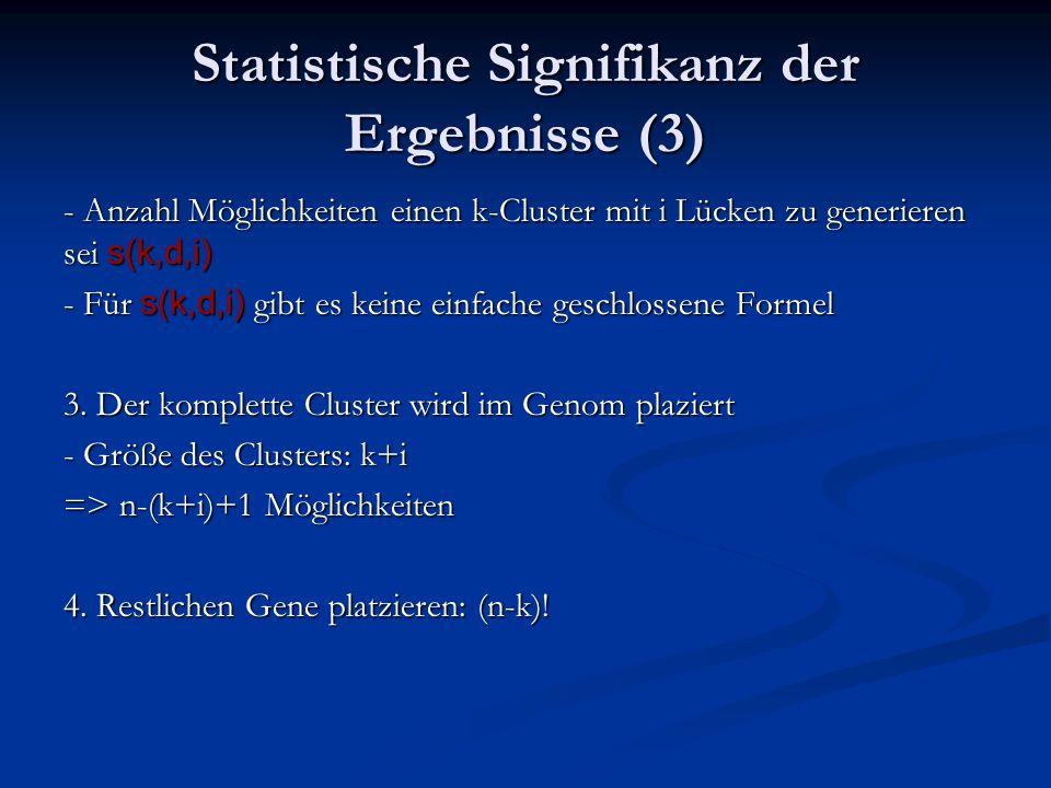 Statistische Signifikanz der Ergebnisse (3) - Anzahl Möglichkeiten einen k-Cluster mit i Lücken zu generieren sei s(k,d,i) - Für s(k,d,i) gibt es keine einfache geschlossene Formel 3.