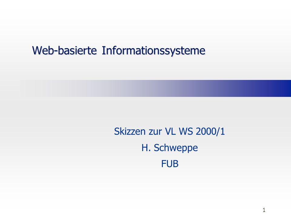 1 Web-basierte Informationssysteme Skizzen zur VL WS 2000/1 H. Schweppe FUB