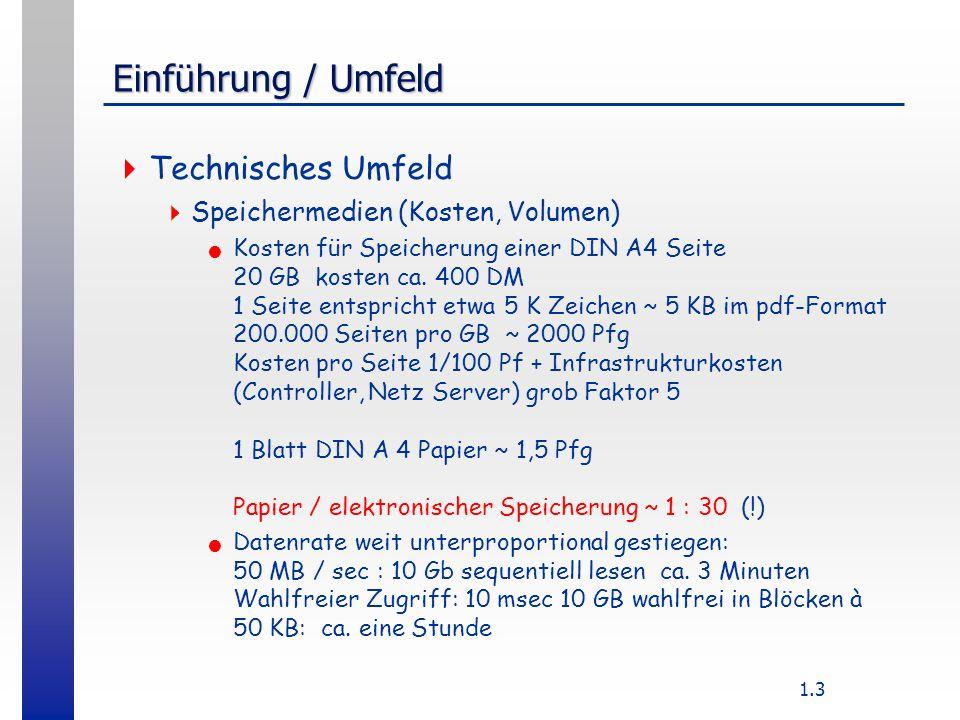 1.3 Einführung / Umfeld  Technisches Umfeld  Speichermedien (Kosten, Volumen) Kosten für Speicherung einer DIN A4 Seite 20 GB kosten ca.