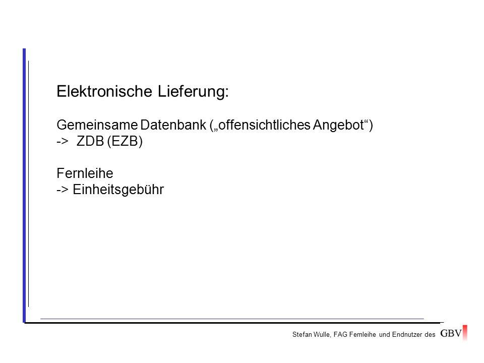 """Stefan Wulle, FAG Fernleihe und Endnutzer des Elektronische Lieferung: Gemeinsame Datenbank (""""offensichtliches Angebot"""") -> ZDB (EZB) Fernleihe -> Ein"""