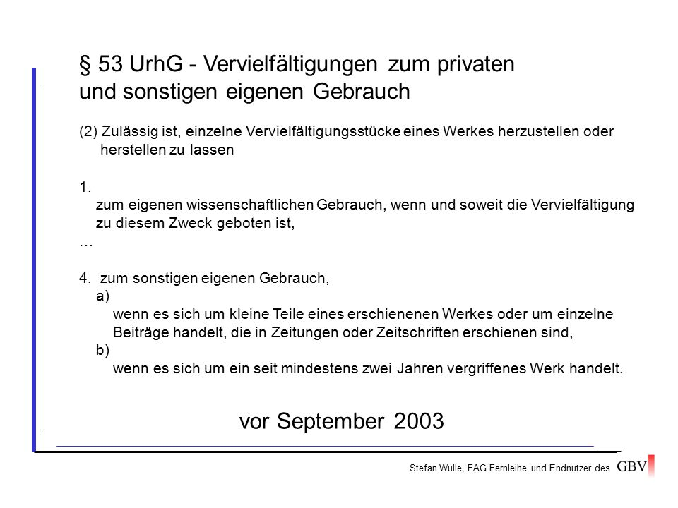 Stefan Wulle, FAG Fernleihe und Endnutzer des 1. zum eigenen wissenschaftlichen Gebrauch, wenn und soweit die Vervielfältigung zu diesem Zweck geboten