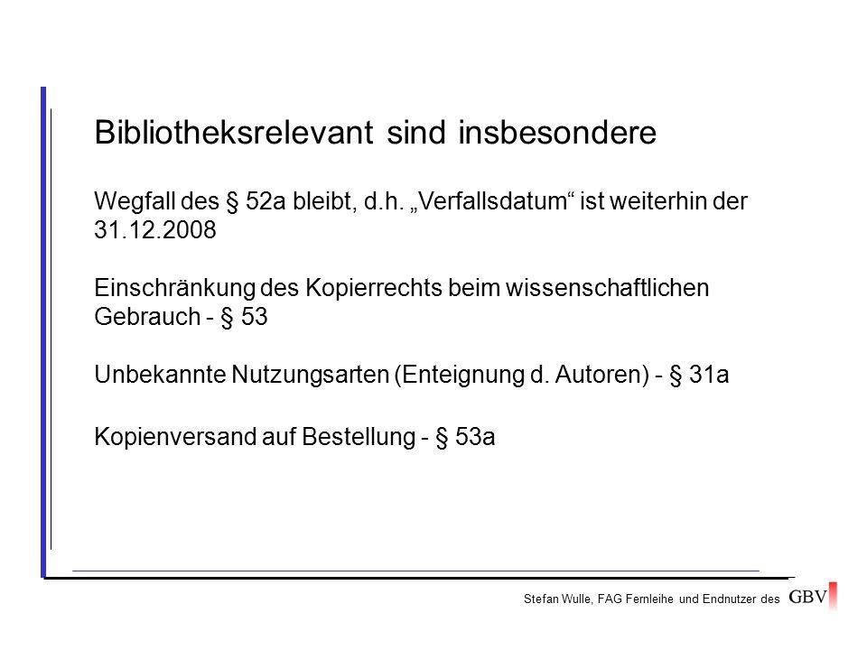 """Stefan Wulle, FAG Fernleihe und Endnutzer des Bibliotheksrelevant sind insbesondere Wegfall des § 52a bleibt, d.h. """"Verfallsdatum"""" ist weiterhin der 3"""