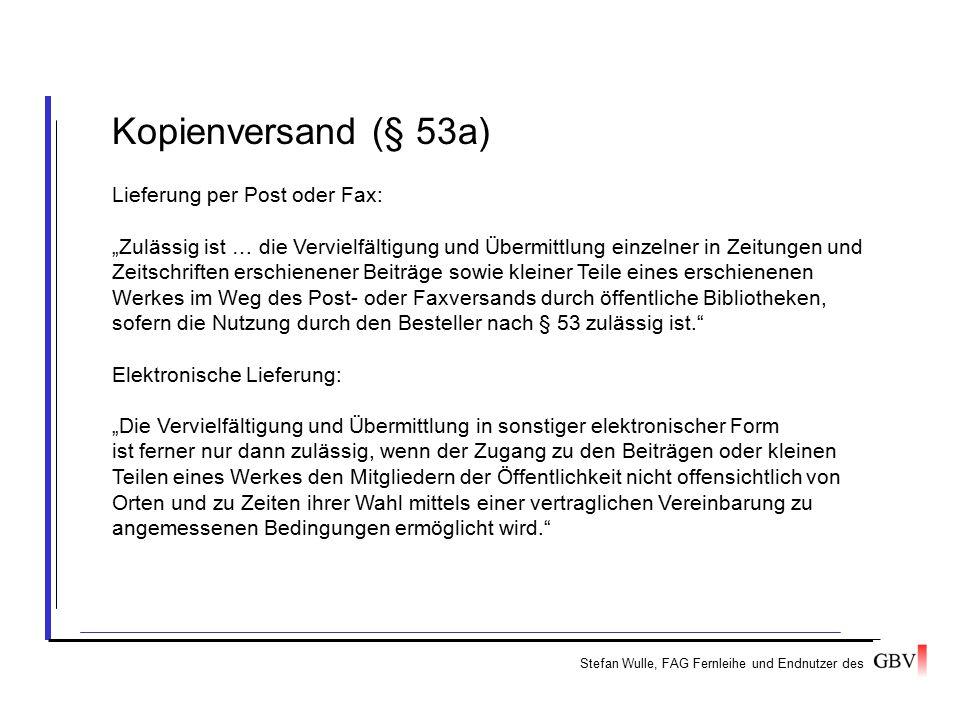 """Stefan Wulle, FAG Fernleihe und Endnutzer des Kopienversand (§ 53a) Lieferung per Post oder Fax: """"Zulässig ist … die Vervielfältigung und Übermittlung"""
