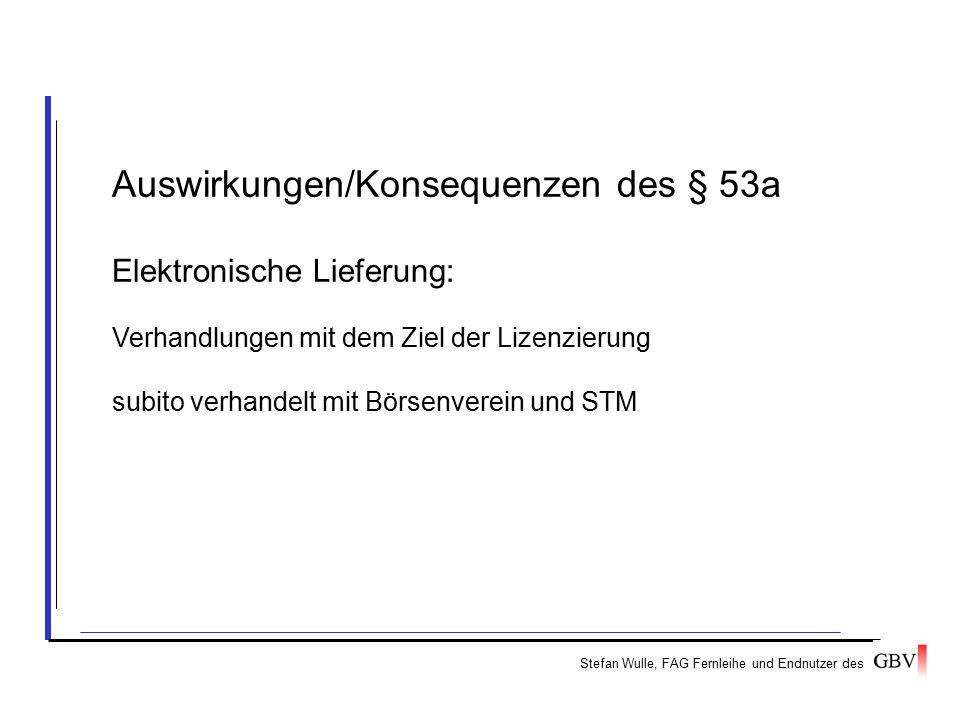 Stefan Wulle, FAG Fernleihe und Endnutzer des Auswirkungen/Konsequenzen des § 53a Elektronische Lieferung: Verhandlungen mit dem Ziel der Lizenzierung