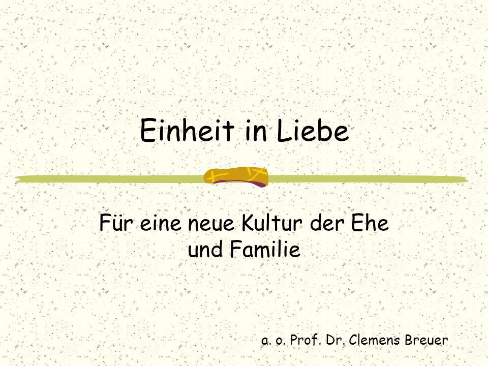 Einheit in Liebe Für eine neue Kultur der Ehe und Familie a. o. Prof. Dr. Clemens Breuer