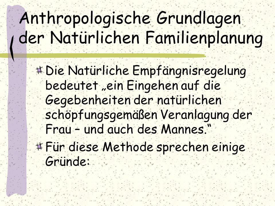 """Anthropologische Grundlagen der Natürlichen Familienplanung Die Natürliche Empfängnisregelung bedeutet """"ein Eingehen auf die Gegebenheiten der natürli"""