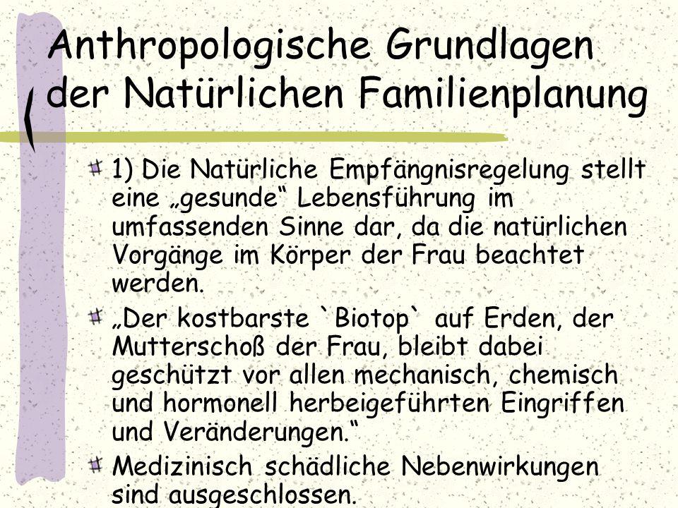 """Anthropologische Grundlagen der Natürlichen Familienplanung 1) Die Natürliche Empfängnisregelung stellt eine """"gesunde"""" Lebensführung im umfassenden Si"""