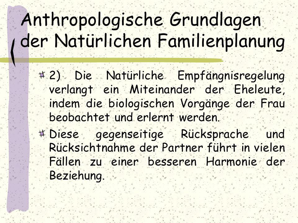 Anthropologische Grundlagen der Natürlichen Familienplanung 2) Die Natürliche Empfängnisregelung verlangt ein Miteinander der Eheleute, indem die biol
