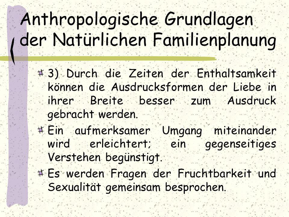 Anthropologische Grundlagen der Natürlichen Familienplanung 3) Durch die Zeiten der Enthaltsamkeit können die Ausdrucksformen der Liebe in ihrer Breit
