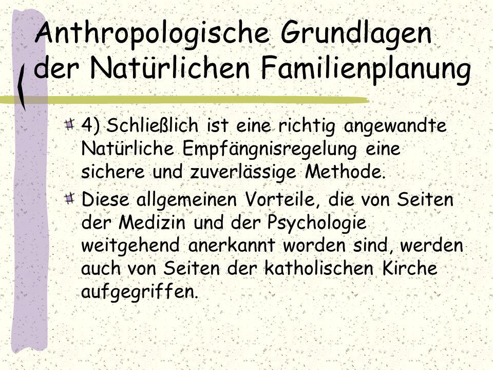 Anthropologische Grundlagen der Natürlichen Familienplanung 4) Schließlich ist eine richtig angewandte Natürliche Empfängnisregelung eine sichere und