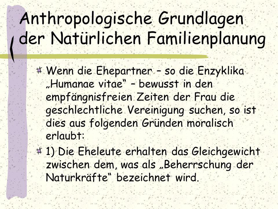 """Anthropologische Grundlagen der Natürlichen Familienplanung Wenn die Ehepartner – so die Enzyklika """"Humanae vitae"""" – bewusst in den empfängnisfreien Z"""