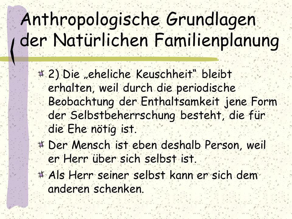 """Anthropologische Grundlagen der Natürlichen Familienplanung 2) Die """"eheliche Keuschheit"""" bleibt erhalten, weil durch die periodische Beobachtung der E"""