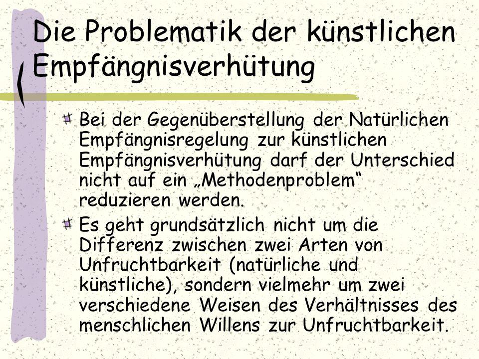 Die Problematik der künstlichen Empfängnisverhütung Bei der Gegenüberstellung der Natürlichen Empfängnisregelung zur künstlichen Empfängnisverhütung d