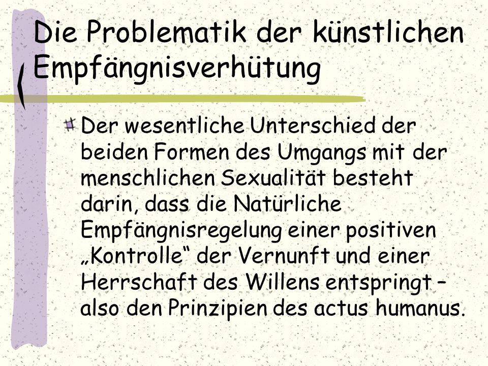 Die Problematik der künstlichen Empfängnisverhütung Der wesentliche Unterschied der beiden Formen des Umgangs mit der menschlichen Sexualität besteht