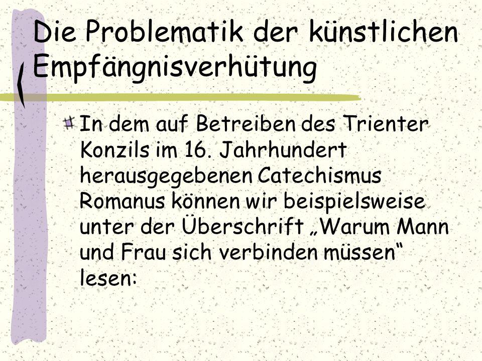 Die Problematik der künstlichen Empfängnisverhütung In dem auf Betreiben des Trienter Konzils im 16. Jahrhundert herausgegebenen Catechismus Romanus k