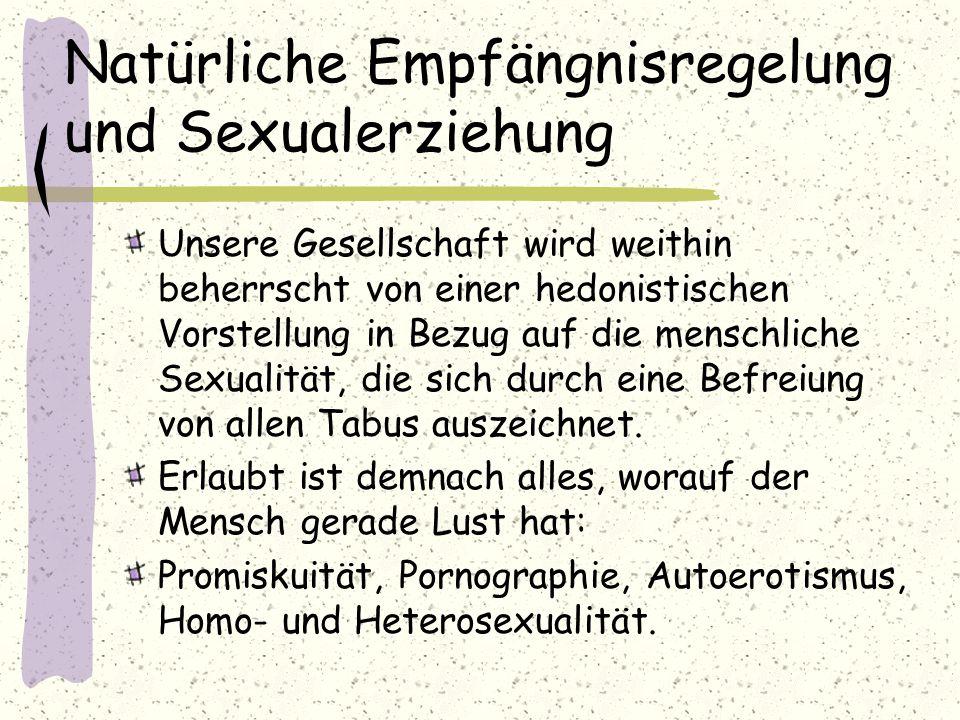 Natürliche Empfängnisregelung und Sexualerziehung Unsere Gesellschaft wird weithin beherrscht von einer hedonistischen Vorstellung in Bezug auf die me