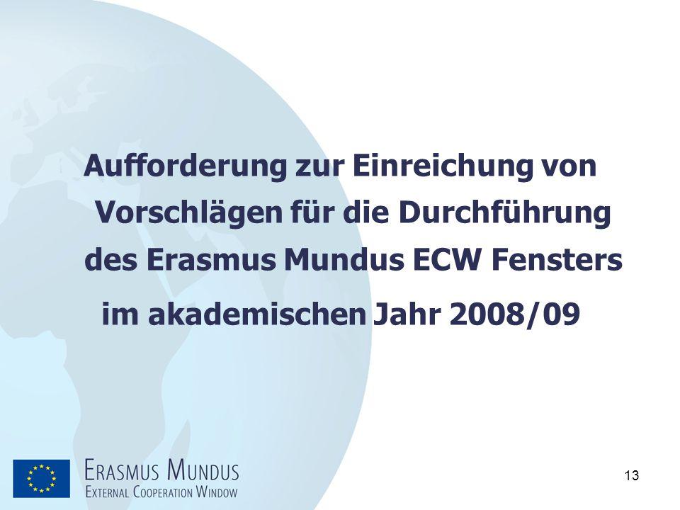 13 Aufforderung zur Einreichung von Vorschlägen für die Durchführung des Erasmus Mundus ECW Fensters im akademischen Jahr 2008/09