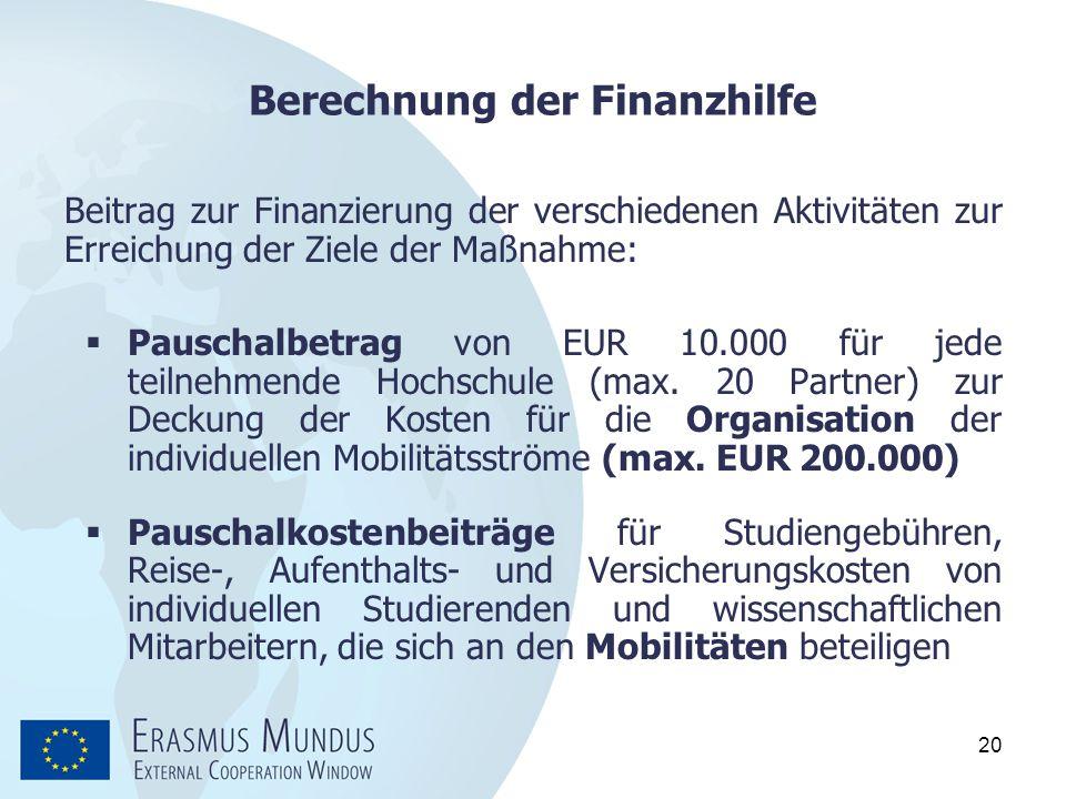 20 Berechnung der Finanzhilfe Beitrag zur Finanzierung der verschiedenen Aktivitäten zur Erreichung der Ziele der Maßnahme:  Pauschalbetrag von EUR 1