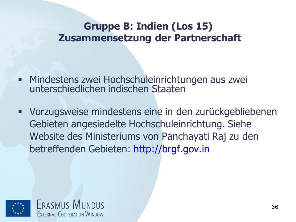 36 Gruppe B: Indien (Los 15) Zusammensetzung der Partnerschaft  Mindestens zwei Hochschuleinrichtungen aus zwei unterschiedlichen indischen Staaten 