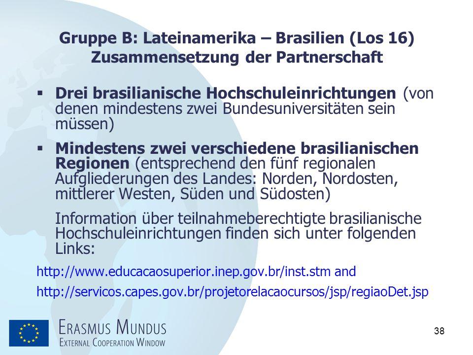 38 Gruppe B: Lateinamerika – Brasilien (Los 16) Zusammensetzung der Partnerschaft  Drei brasilianische Hochschuleinrichtungen (von denen mindestens z
